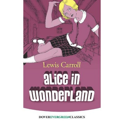 Alice in Wonderland - (Dover Children's Evergreen Classics) by  Lewis Carroll (Paperback)