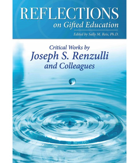 Reflections on Gifted Education : Critical Works by Joseph S. Renzulli and Colleagues (Paperback) - image 1 of 1