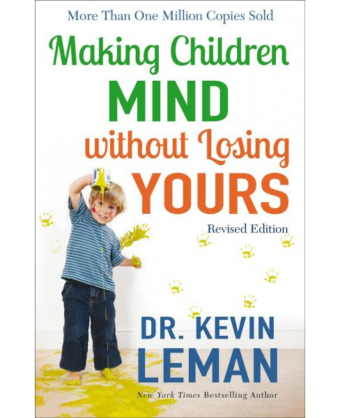Making Children Mind Without Losing Yours -  Revised by Dr. Kevin Leman (Paperback) - image 1 of 1