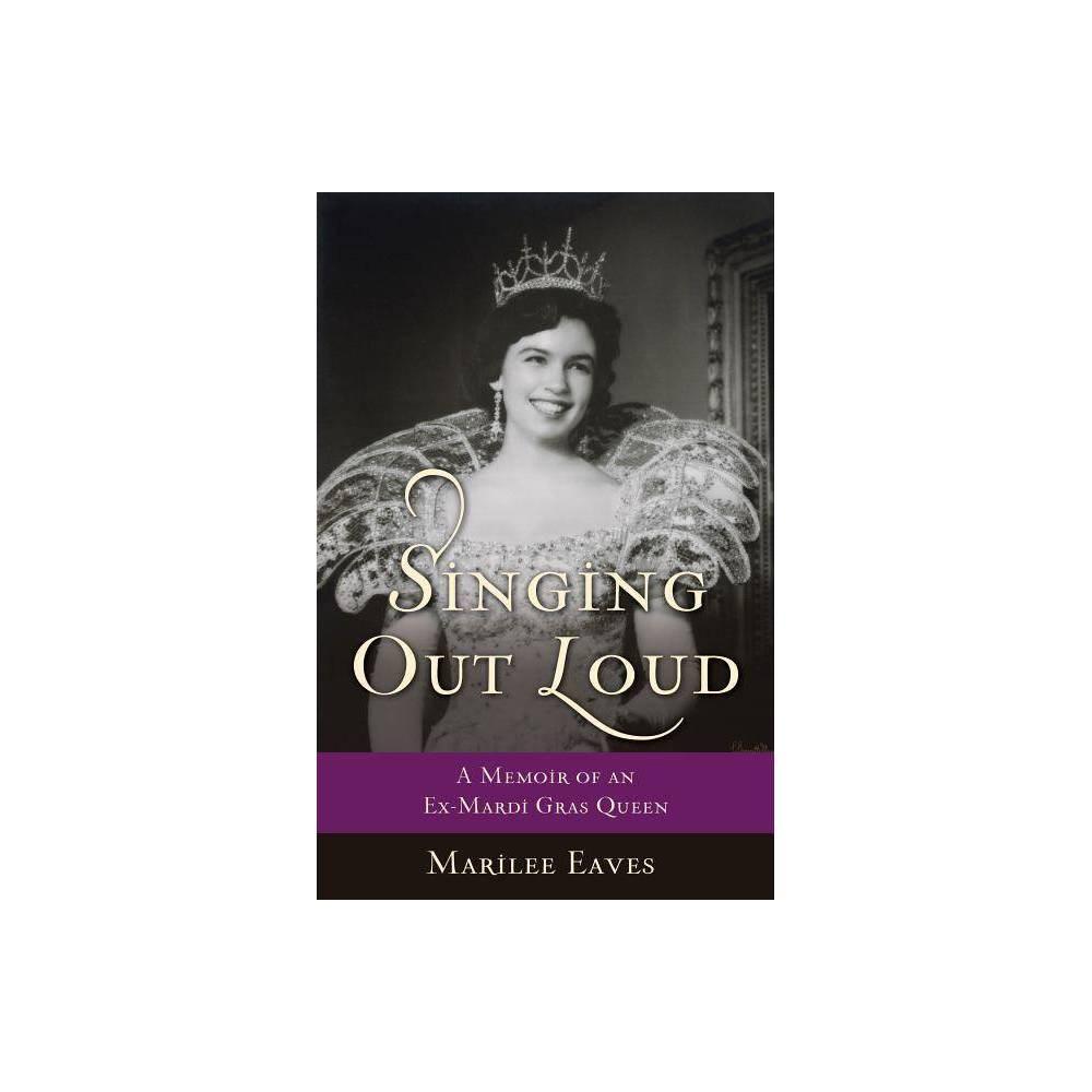 Singing Out Loud - by Marilee Eaves (Paperback)