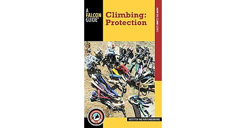 Falcon Guide Climbing : Protection (Paperback) (Nate Fitch & Ron Funderburke) - image 1 of 1