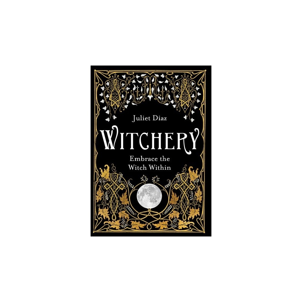 Witchery : Embrace the Witch Within - by Juliet Diaz (Paperback)