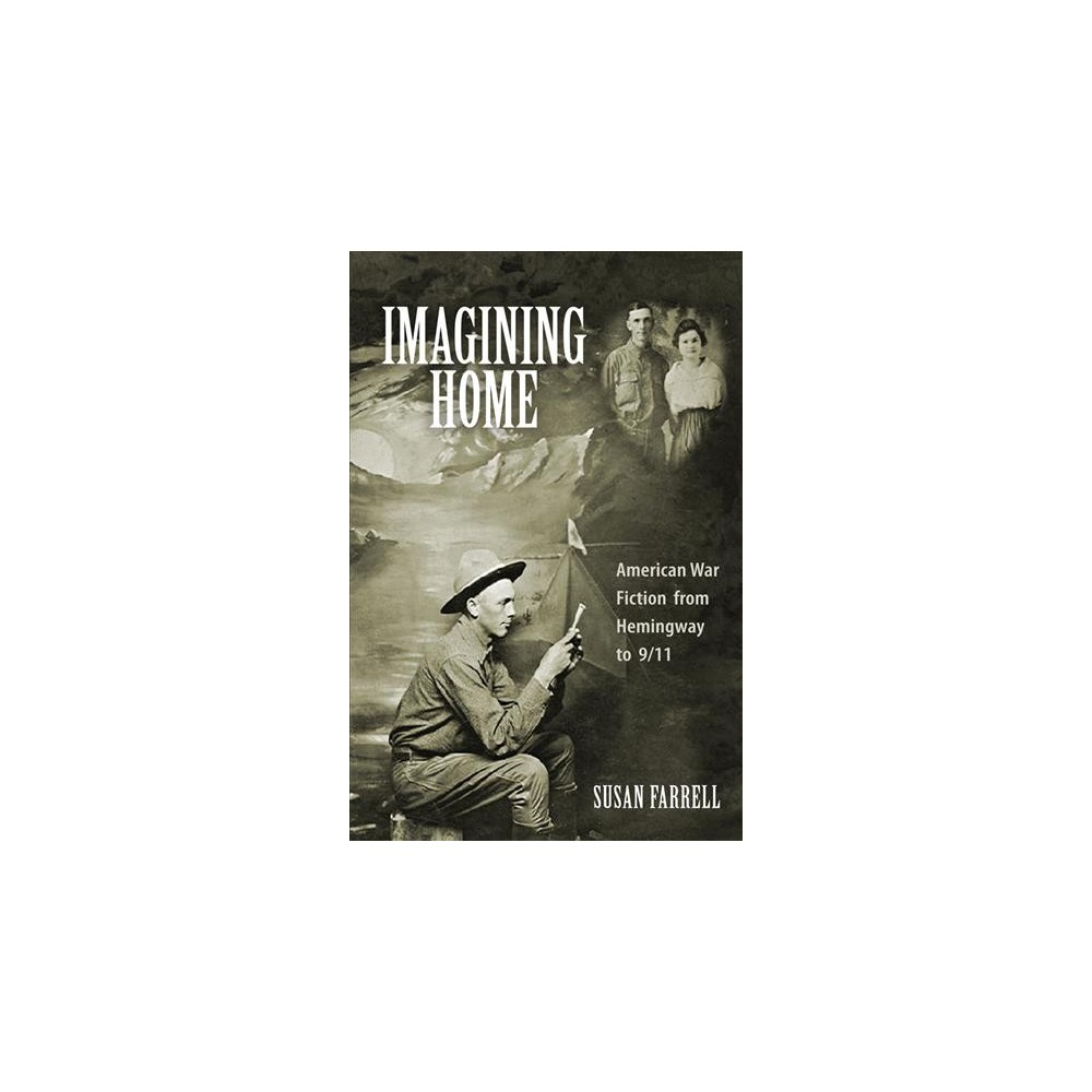 Imagining Home : American War Fiction from Hemingway to 9/11 (Hardcover) (Susan Farrell)
