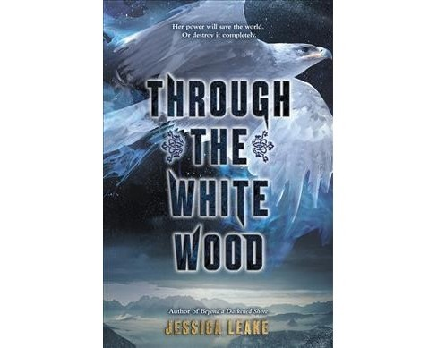 Through the White Wood -  by Jessica Leake (Hardcover) - image 1 of 1