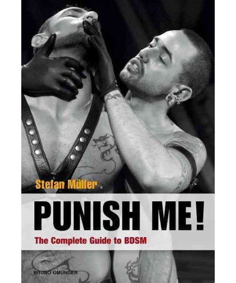 Punish Me! : The Complete Guide to BDSM (Paperback) (Stefan Muller) - image 1 of 1