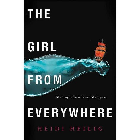 The Girl from Everywhere - by  Heidi Heilig (Paperback) - image 1 of 1