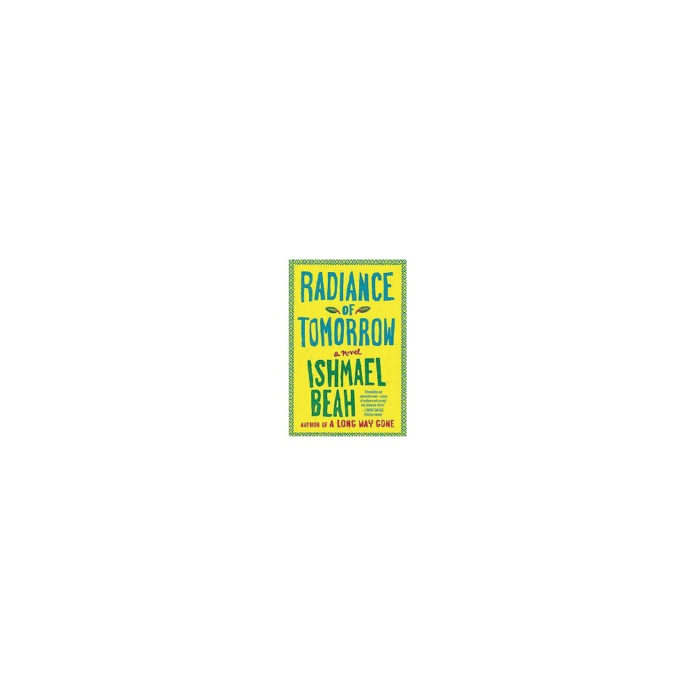 Radiance of Tomorrow - Reprint by Ishmael Beah (Paperback)