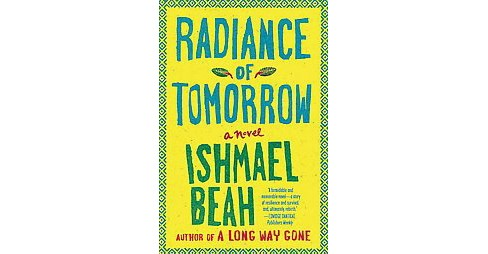 Radiance of Tomorrow -  Reprint by Ishmael Beah (Paperback) - image 1 of 1