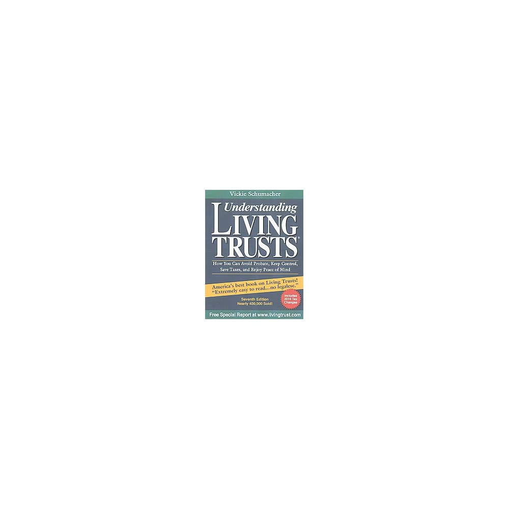 Understanding Living Trusts : How You Can Avoid Probate, Keep Control, Save Taxes, and Enjoy Peace of