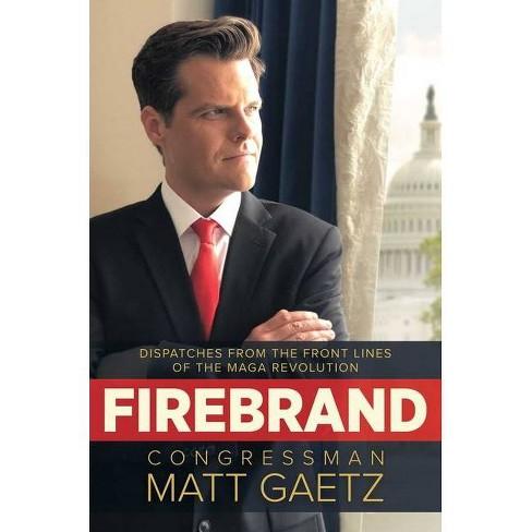 Firebrand - By Congressman Matt Gaetz (Hardcover) : Target