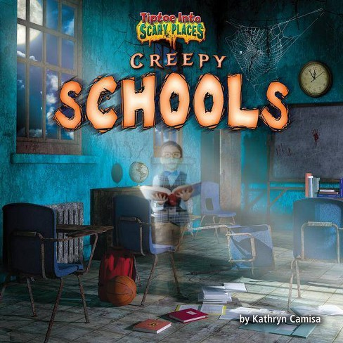 Creepy Schools - (Tiptoe Into Scary Places) by  Kathryn Camisa (Hardcover) - image 1 of 1