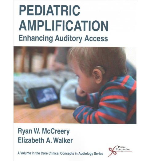 Pediatric Amplification : Enhancing Auditory Access (Paperback) (Ph.D. Ryan W. McCreery & Ph.D. - image 1 of 1