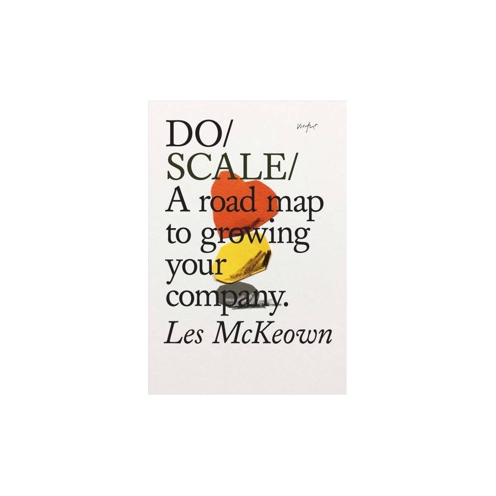 Do Scale : A Road Map to Growing a Remarkable Company - by Les McKeown (Paperback)