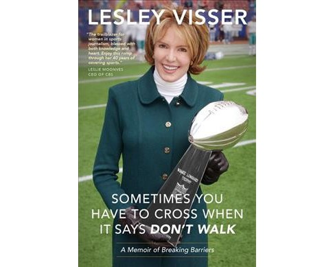 Sometimes You Have to Cross When It Says Don't Walk : A Memoir of Breaking Barriers (Hardcover) (Lesley - image 1 of 1