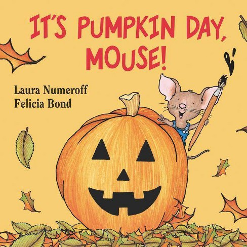 It's Pumpkin Day Mouse (Laura Joffe Numeroff) - by Laura Numeroff (Board Book) - image 1 of 1