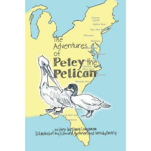 The Adventures of Petey the Pelican - by  Doug Lampman (Paperback) - image 1 of 1