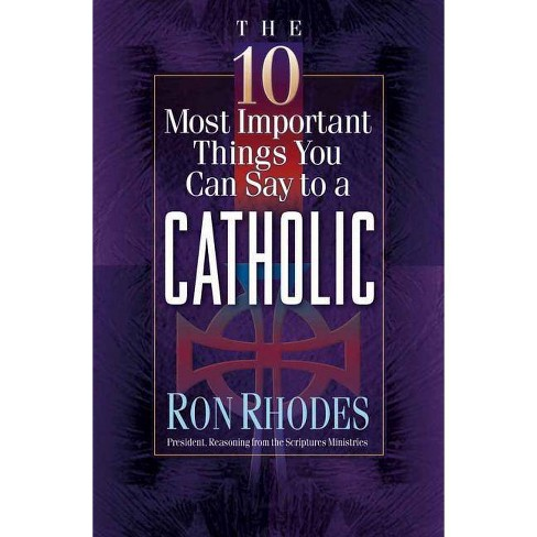 The 10 Most Important Things You Can Say to a Catholic - by  Ron Rhodes (Paperback) - image 1 of 1