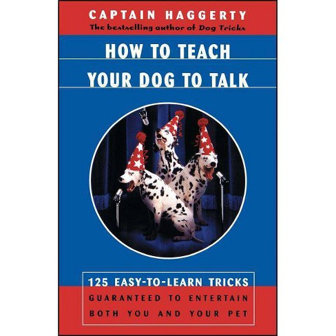How to Teach Your Dog to Talk - by  Captain Haggerty (Paperback) - image 1 of 1