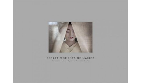 Secret Moments of Maiko (Hardcover) - image 1 of 1