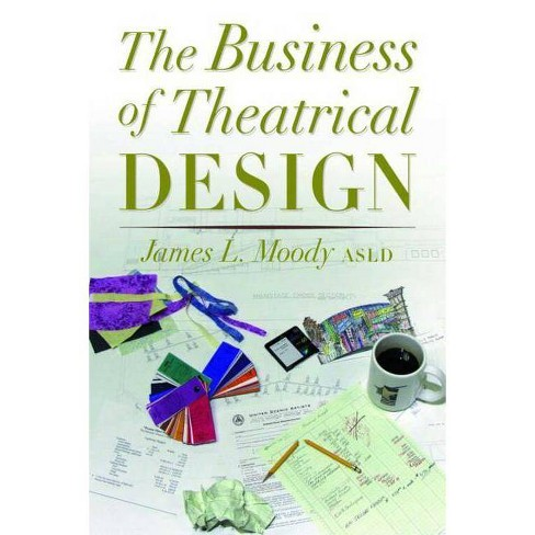 The Business of Theatrical Design - by  James Moody (Paperback) - image 1 of 1