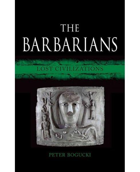 Barbarians : Lost Civilizations (Hardcover) (Peter Bogucki) - image 1 of 1