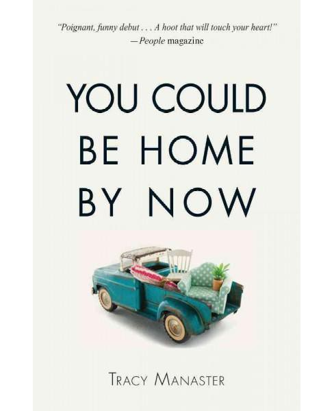 You Could Be Home by Now (Reprint) (Paperback) (Tracy Manaster) - image 1 of 1