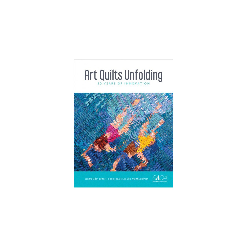 Art Quilts Unfolding : 50 Years of Innovation - (Hardcover)