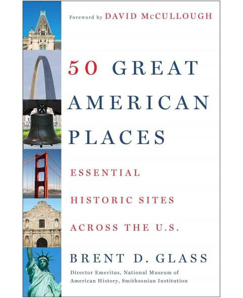 50 Great American Places : Essential Historic Sites Across the U.S. (Paperback) (Brent D. Glass) - image 1 of 1
