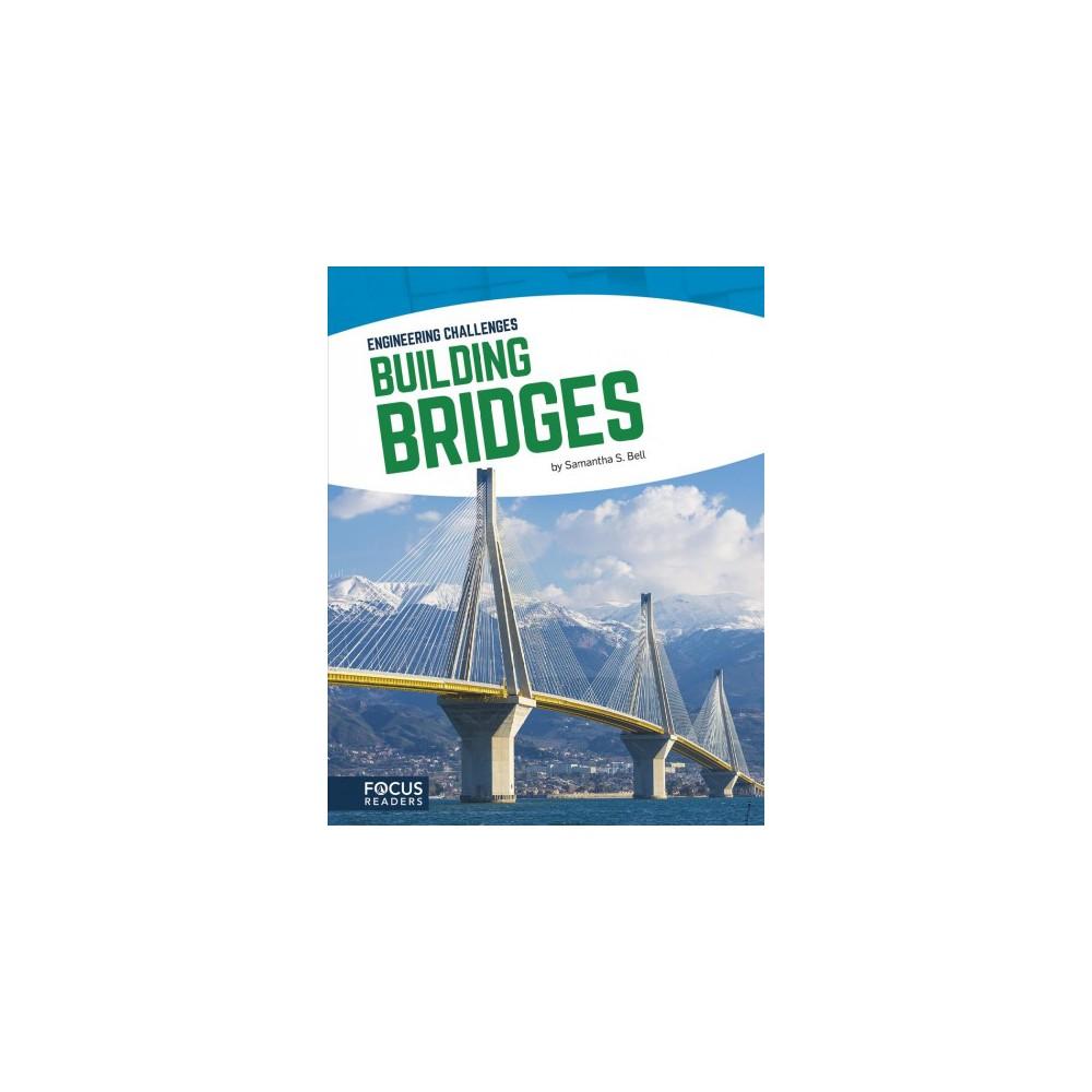 Building Bridges - (Engineering Challenges) by Samantha S. Bell (Hardcover) Building Bridges - (Engineering Challenges) by Samantha S. Bell (Hardcover)