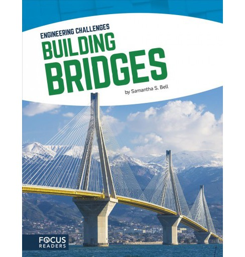 Building Bridges -  (Engineering Challenges) by Samantha S. Bell (Paperback) - image 1 of 1