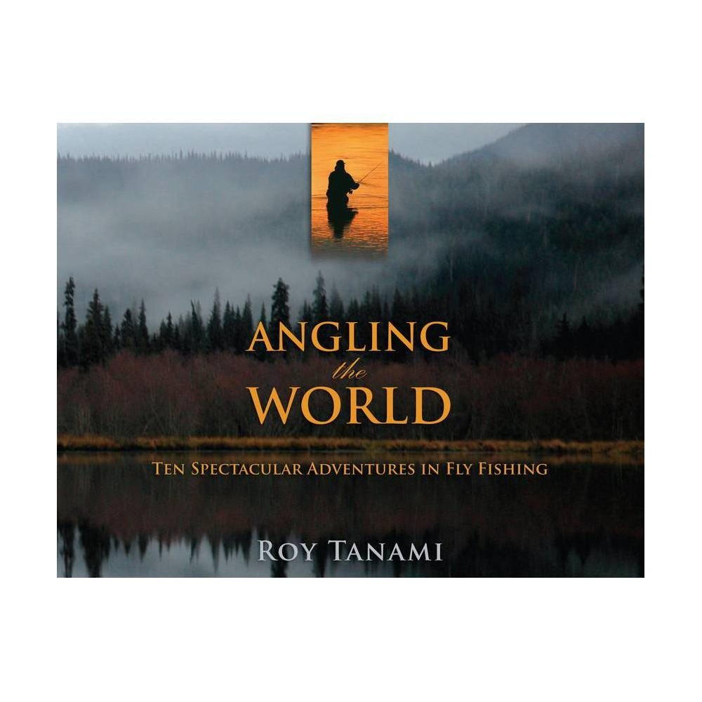 Angling The World By Roy Tanami Paperback