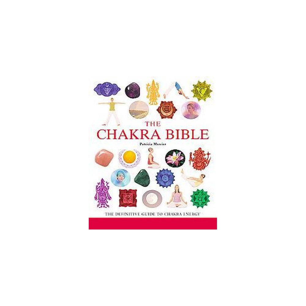 Chakra Bible : The Definitive Guide to Working with Chakras (Paperback) (Patricia Mercier)