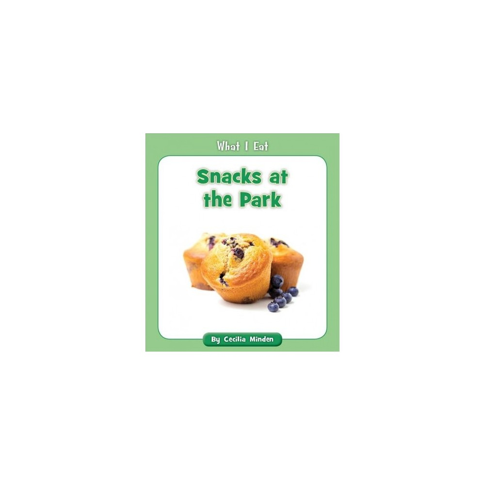 Snacks at the Park - (What I Eat) by Cecilia Minden (Paperback)