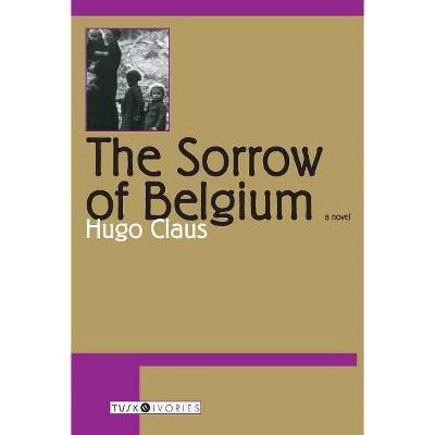 The Sorrow of Belgium - (Tusk Ivories) by  Hugo Claus (Paperback)