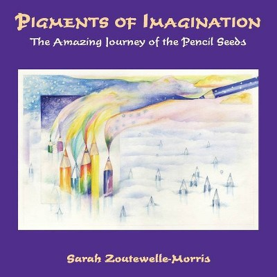 Pigments of Imagination - by  Sarah Zoutewelle-Morris (Paperback)