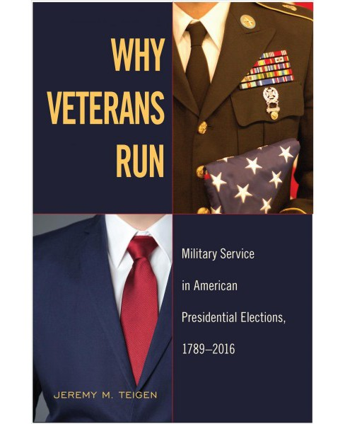 Why Veterans Run : Military Service in American Presidential Elections, 1789-2016 -  (Hardcover) - image 1 of 1