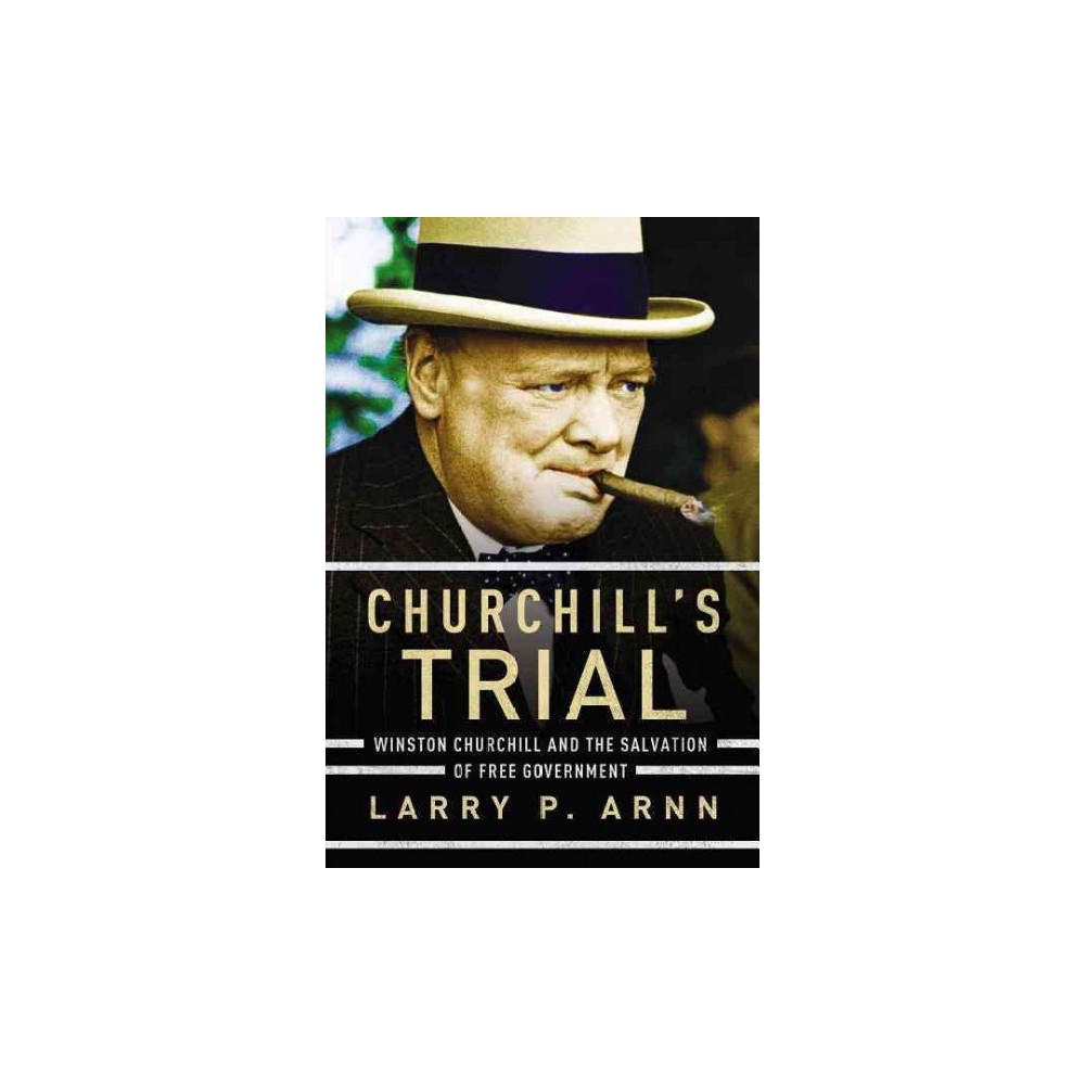 Churchill's Trial : Winston Churchill and the Salvation of Free Government (Reprint) (Paperback) (Larry