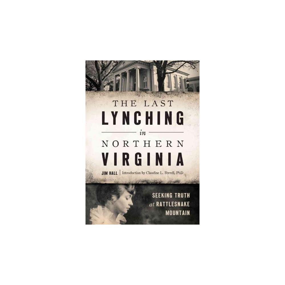 Last Lynching in Northern Virginia : Seeking Truth at Rattlesnake Mountain - by Jim Hall (Paperback)