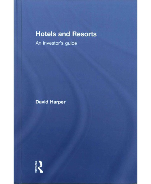 Hotels and Resorts : An Investor's Guide (Hardcover) (David Harper) - image 1 of 1