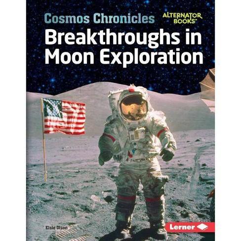 Breakthroughs in Moon Exploration - (Cosmos Chronicles (Alternator Books (R) )) by  Elsie Olson - image 1 of 1