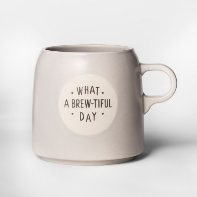 16oz Stoneware What A Brewtiful Day Mug Taupe - Project 62™