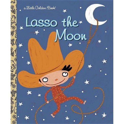 Lasso the Moon - (Little Golden Book) by  Trish Holland (Hardcover) - image 1 of 1