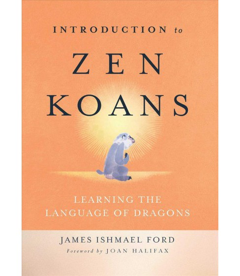 Introduction to Zen Koans : Learning the Language of Dragons -  by James Ishmael Ford (Paperback) - image 1 of 1