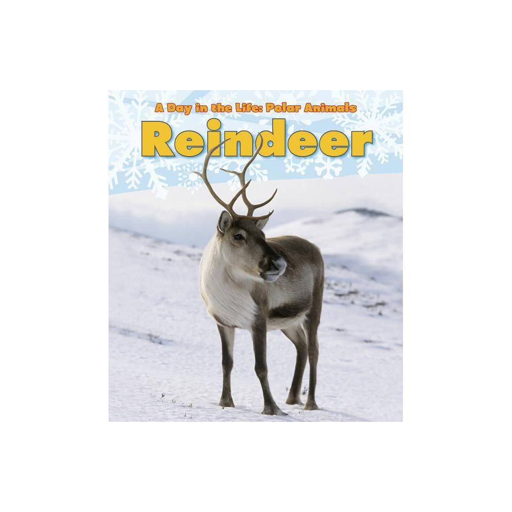 Reindeer Day In The Life Polar Animals Paperback By Katie Marsico Paperback