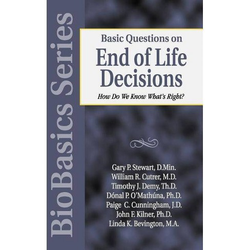 Basic Questions on End of Life Decisions - (Biobasics) by  Gary P Stewart & John Kilner (Paperback) - image 1 of 1