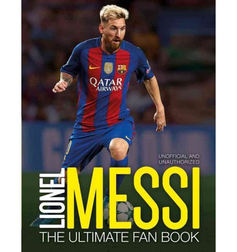 Lionel Messi : The Ultimate Fan Book -  Reprint by Mike Perez (Paperback) - image 1 of 1