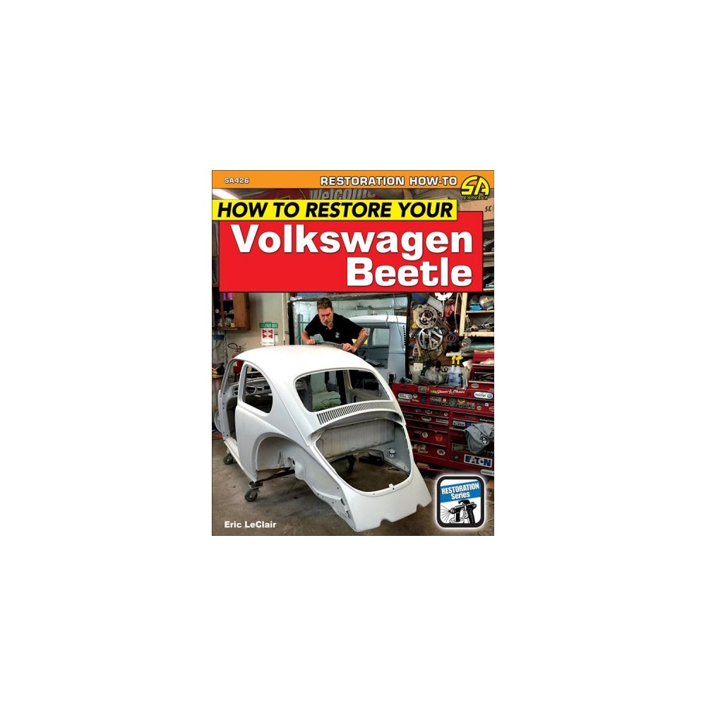 How to Restore Your Volkswagen Beetle - by Eric Leclair (Paperback)