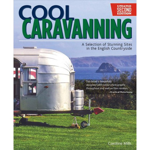 Cool Caravanning : A Selection of Stunning Sites in the English Countryside (Paperback) (Caroline Mills) - image 1 of 1