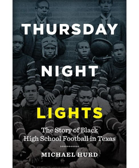 Thursday Night Lights : The Story of Black High School Football in Texas -  by Michael Hurd (Hardcover) - image 1 of 1