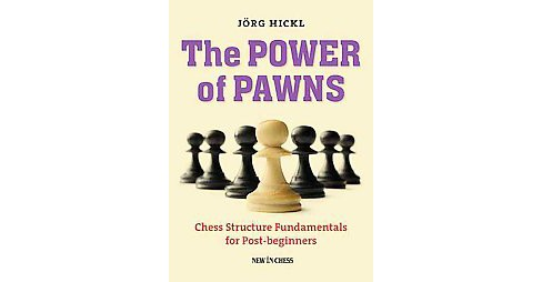 Power of Pawns : Chess Structure Fundamentals for Post-beginners (Paperback) (Jorg Hickl) - image 1 of 1